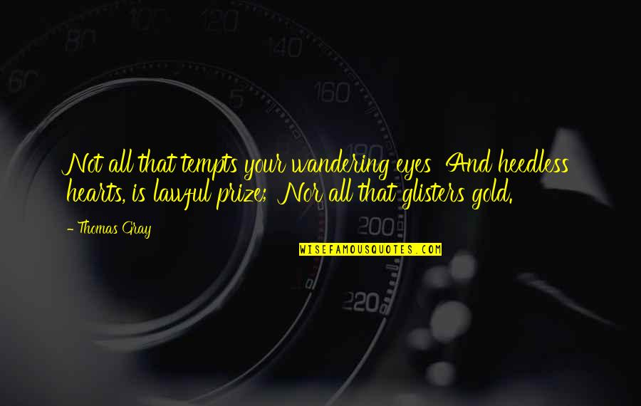 Prize Quotes By Thomas Gray: Not all that tempts your wandering eyes And