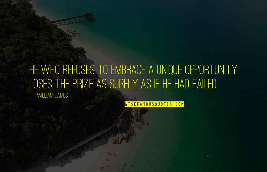 Prize Quotes By William James: He who refuses to embrace a unique opportunity