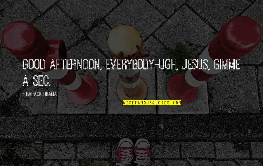 Pro Anthropocentrism Quotes By Barack Obama: Good afternoon, everybody-ugh, Jesus, gimme a sec.