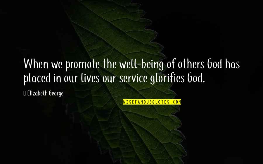 Pro Anthropocentrism Quotes By Elizabeth George: When we promote the well-being of others God