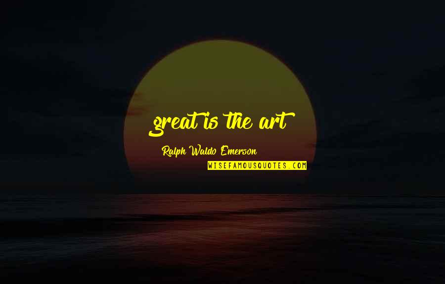 Pro Anthropocentrism Quotes By Ralph Waldo Emerson: great is the art