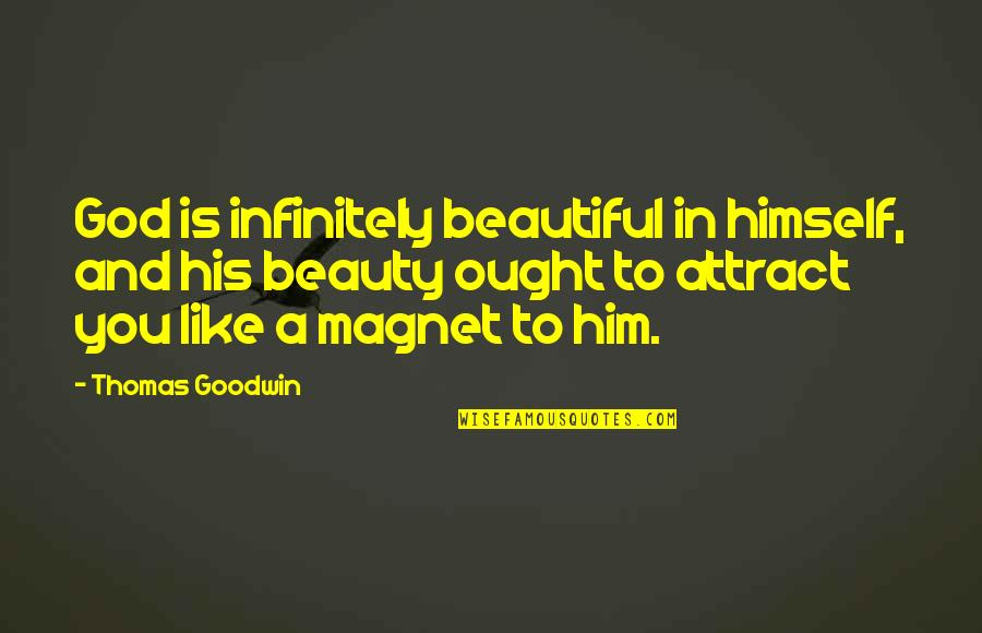Pro Anthropocentrism Quotes By Thomas Goodwin: God is infinitely beautiful in himself, and his