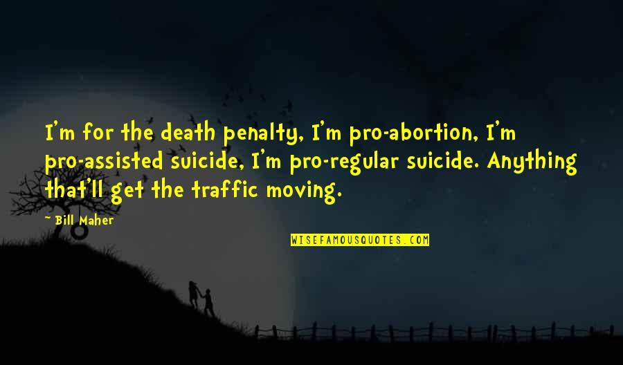 Pro Death Penalty Quotes By Bill Maher: I'm for the death penalty, I'm pro-abortion, I'm