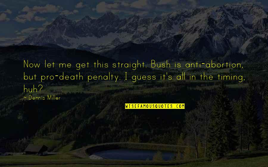 Pro Death Penalty Quotes By Dennis Miller: Now let me get this straight. Bush is