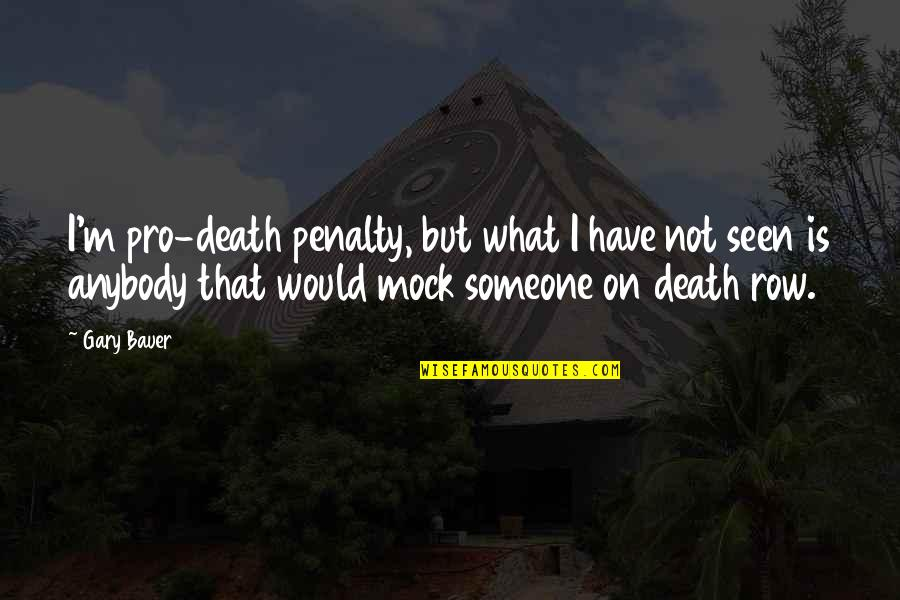 Pro Death Penalty Quotes By Gary Bauer: I'm pro-death penalty, but what I have not