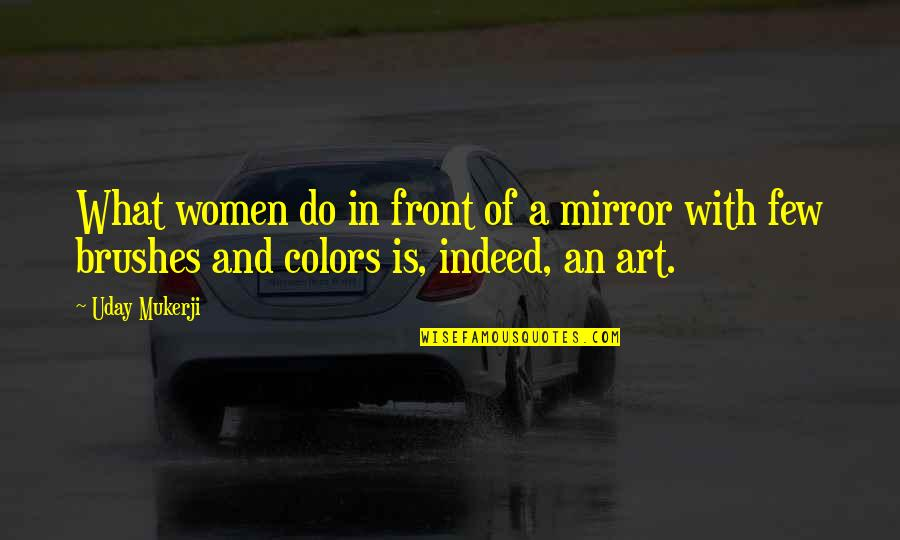 Pro Equal Rights Quotes By Uday Mukerji: What women do in front of a mirror