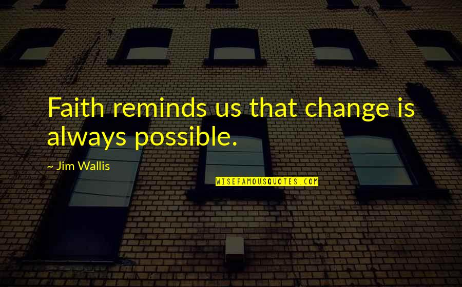 Pro Stem Cell Quotes By Jim Wallis: Faith reminds us that change is always possible.