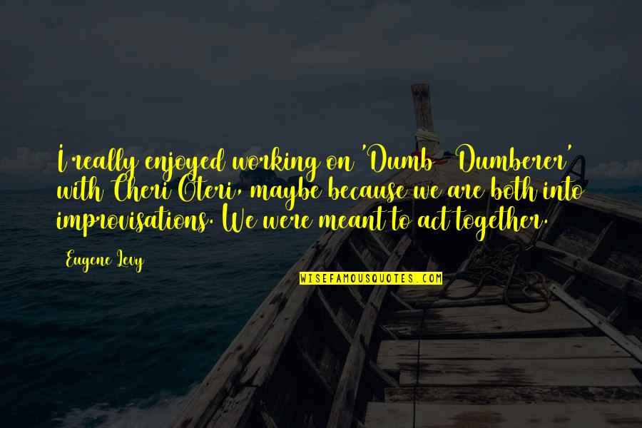 Pro-union Labor Quotes By Eugene Levy: I really enjoyed working on 'Dumb & Dumberer'