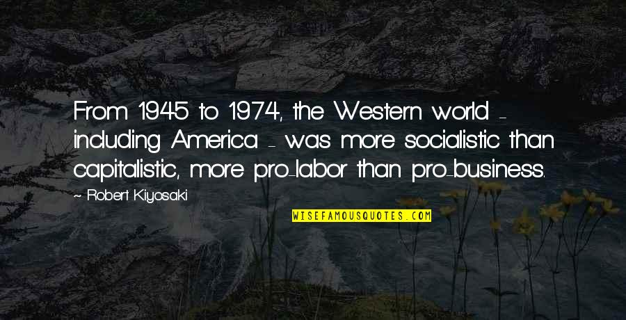 Pro-union Labor Quotes By Robert Kiyosaki: From 1945 to 1974, the Western world -