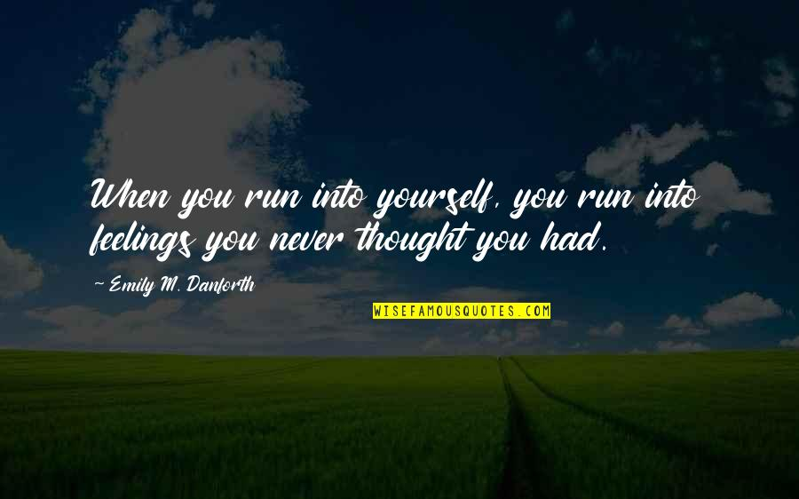 Proactive Safety Quotes By Emily M. Danforth: When you run into yourself, you run into