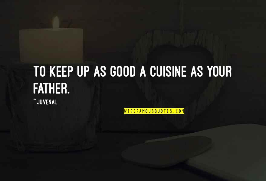 Proactive Safety Quotes By Juvenal: To keep up as good a cuisine as