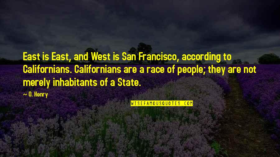 Proactive Safety Quotes By O. Henry: East is East, and West is San Francisco,