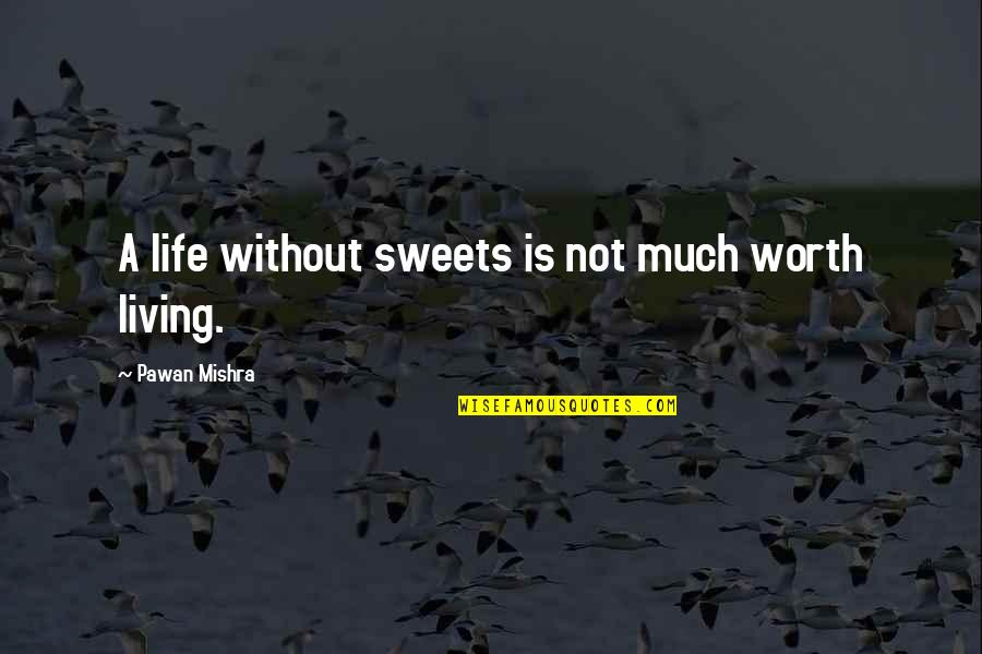 Proactive Safety Quotes By Pawan Mishra: A life without sweets is not much worth