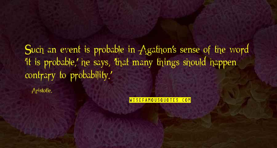 Probability And Statistics Quotes By Aristotle.: Such an event is probable in Agathon's sense
