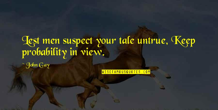Probability And Statistics Quotes By John Gay: Lest men suspect your tale untrue, Keep probability