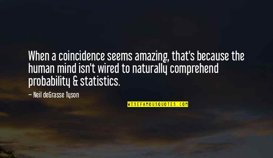 Probability And Statistics Quotes By Neil DeGrasse Tyson: When a coincidence seems amazing, that's because the