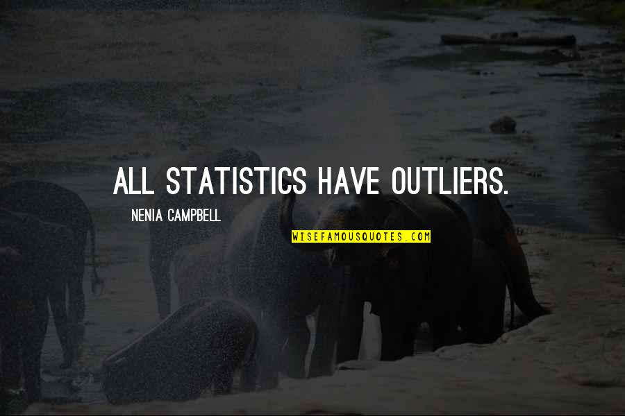 Probability And Statistics Quotes By Nenia Campbell: All statistics have outliers.