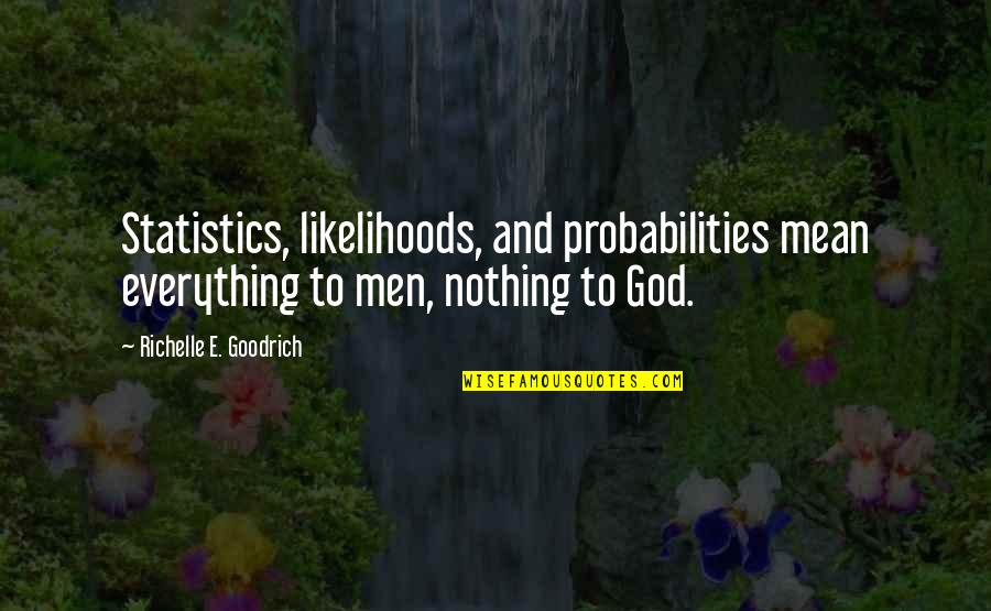 Probability And Statistics Quotes By Richelle E. Goodrich: Statistics, likelihoods, and probabilities mean everything to men,