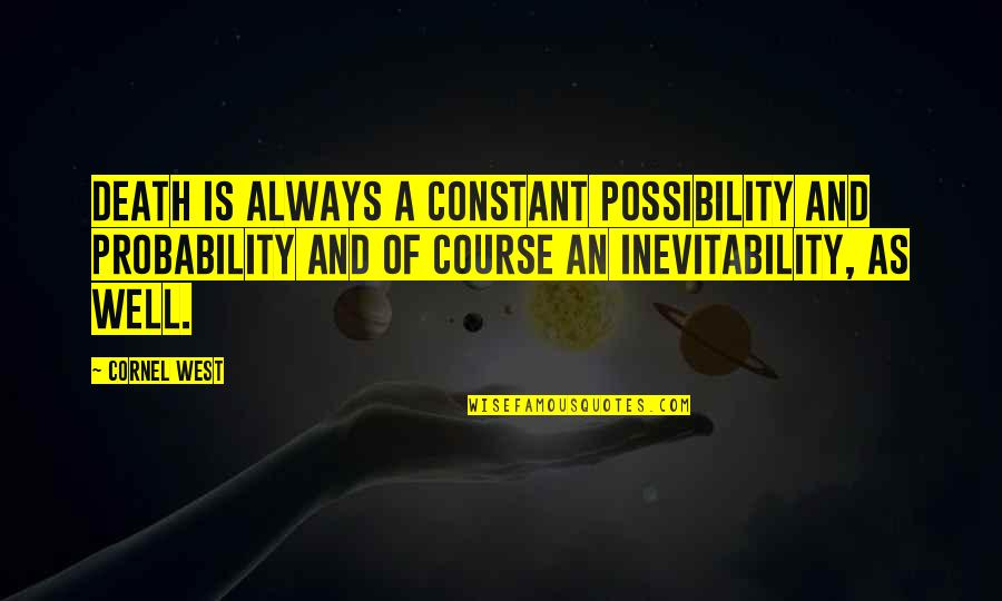Probability Vs Possibility Quotes By Cornel West: Death is always a constant possibility and probability