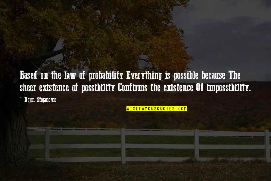 Probability Vs Possibility Quotes By Dejan Stojanovic: Based on the law of probability Everything is