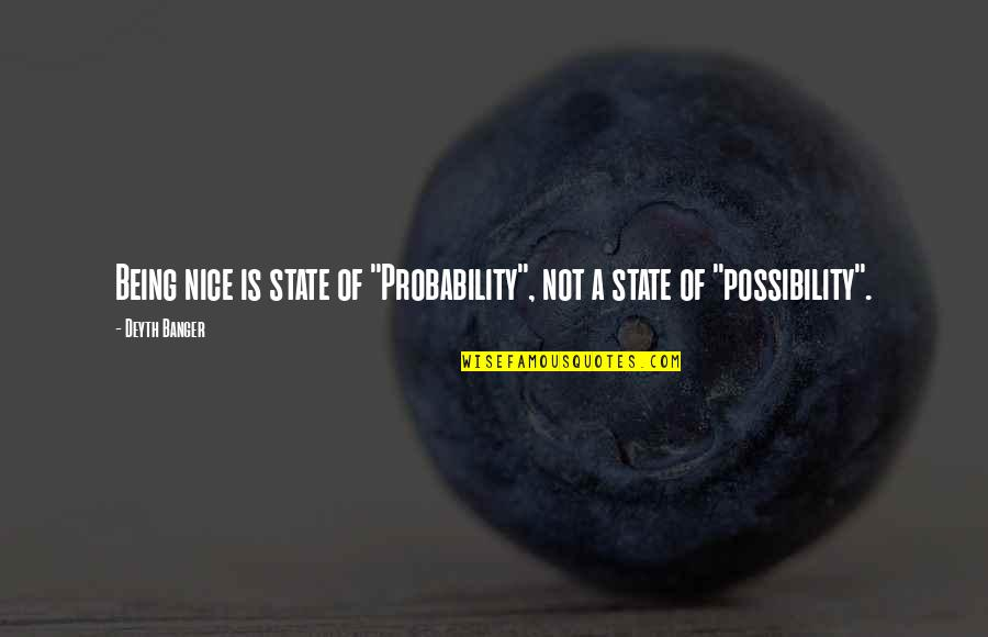 """Probability Vs Possibility Quotes By Deyth Banger: Being nice is state of """"Probability"""", not a"""