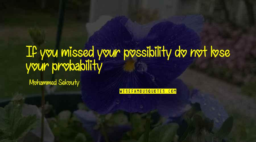 Probability Vs Possibility Quotes By Mohammed Sekouty: If you missed your possibility do not lose