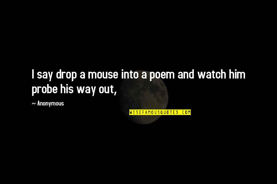 Probe's Quotes By Anonymous: I say drop a mouse into a poem