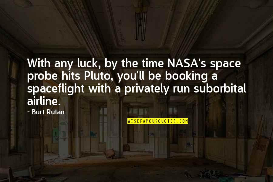 Probe's Quotes By Burt Rutan: With any luck, by the time NASA's space