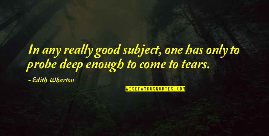 Probe's Quotes By Edith Wharton: In any really good subject, one has only