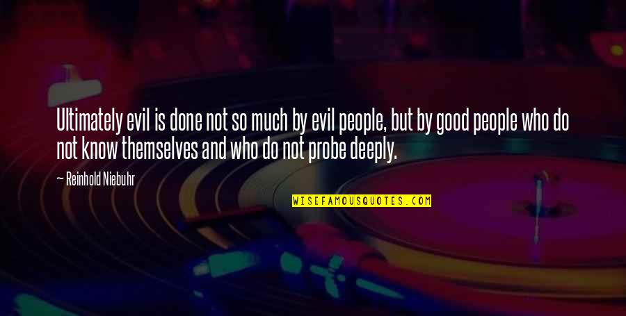 Probe's Quotes By Reinhold Niebuhr: Ultimately evil is done not so much by