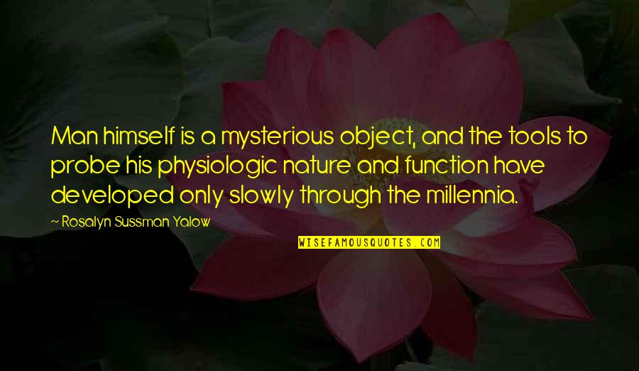 Probe's Quotes By Rosalyn Sussman Yalow: Man himself is a mysterious object, and the