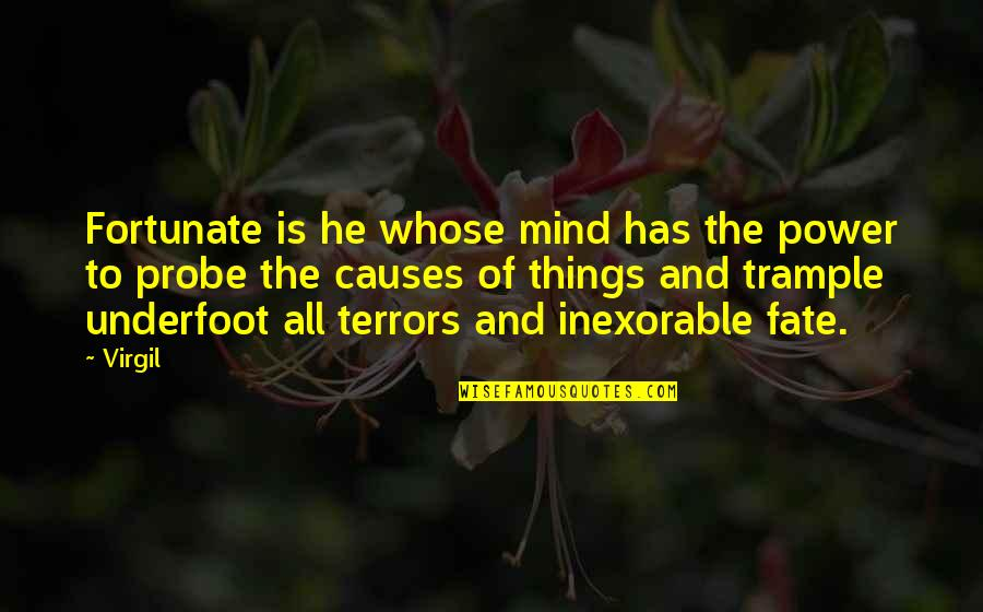 Probe's Quotes By Virgil: Fortunate is he whose mind has the power