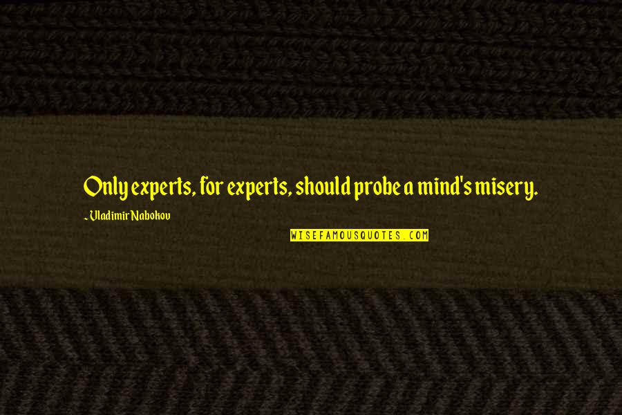 Probe's Quotes By Vladimir Nabokov: Only experts, for experts, should probe a mind's
