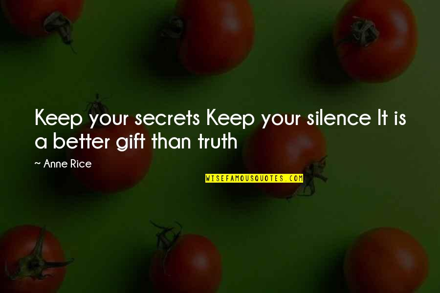 Problem In Life Tagalog Quotes By Anne Rice: Keep your secrets Keep your silence It is