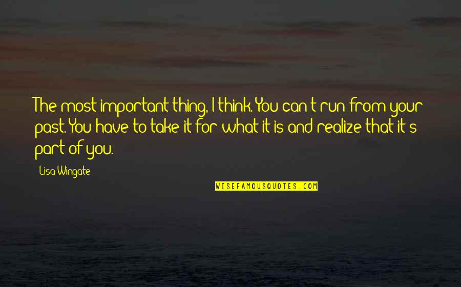 Problem In Life Tagalog Quotes By Lisa Wingate: The most important thing, I think. You can't