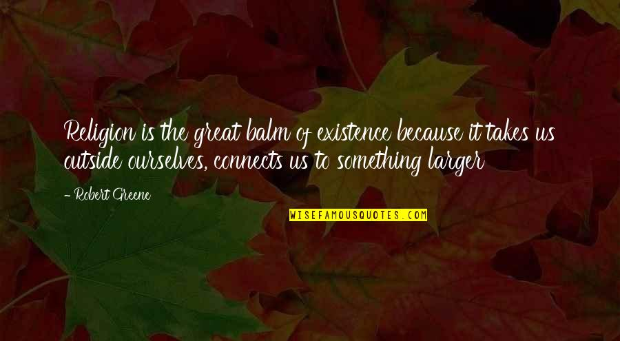 Problem In Life Tagalog Quotes By Robert Greene: Religion is the great balm of existence because