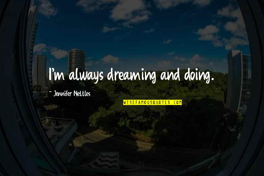Problema Sa Relasyon Quotes By Jennifer Nettles: I'm always dreaming and doing.