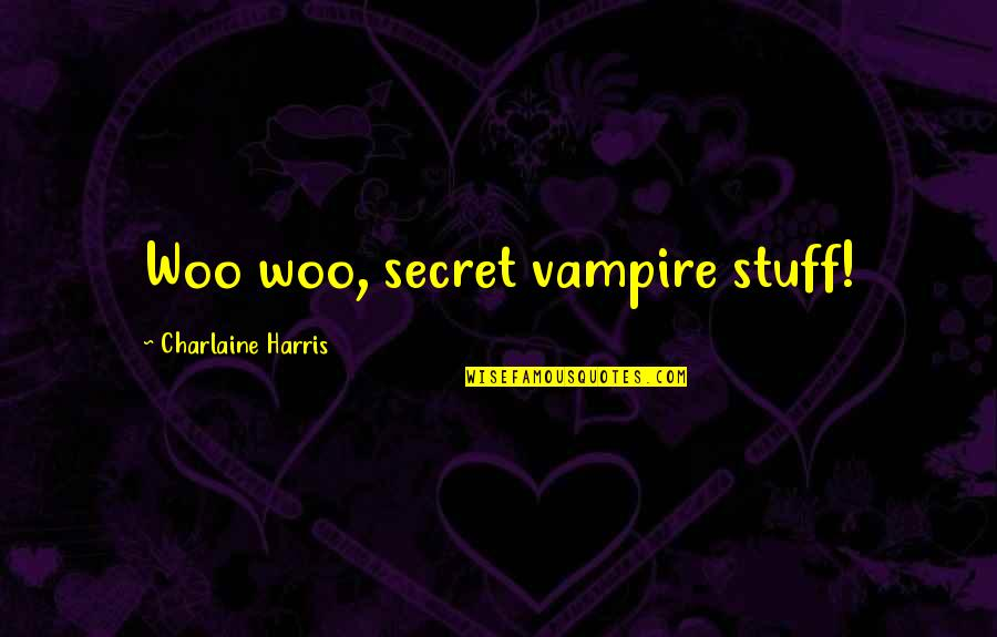 Problematic Friends Quotes By Charlaine Harris: Woo woo, secret vampire stuff!