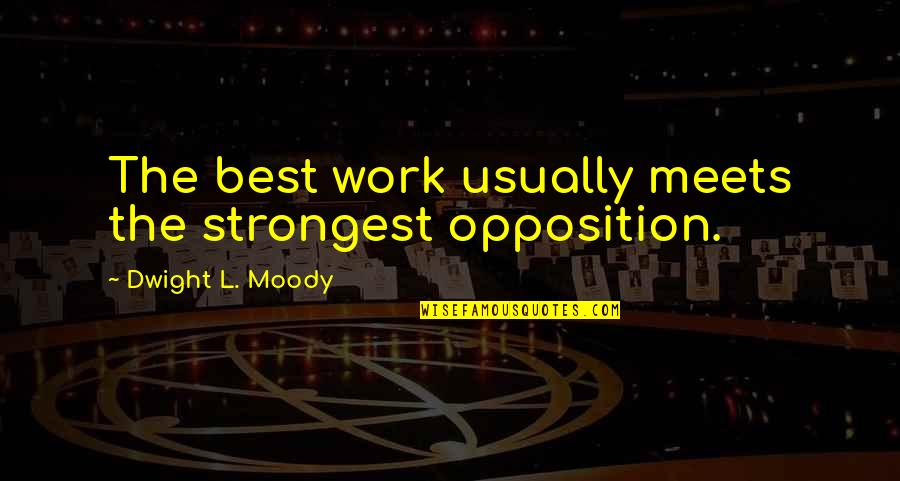 Problematic Friends Quotes By Dwight L. Moody: The best work usually meets the strongest opposition.