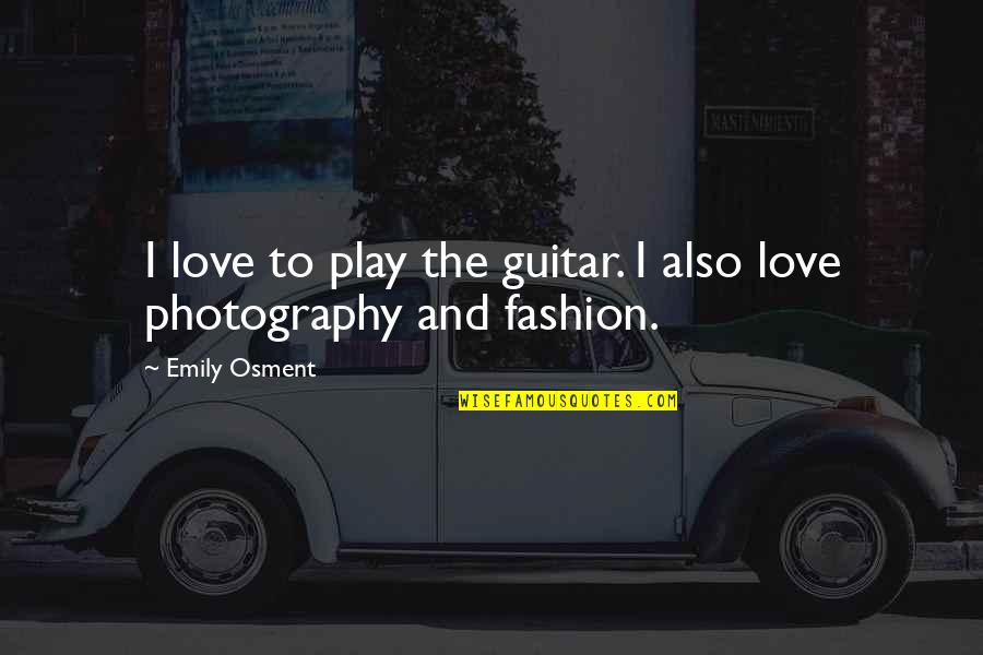 Problematic Friends Quotes By Emily Osment: I love to play the guitar. I also