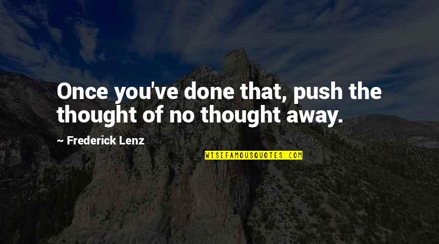 Problematic Friends Quotes By Frederick Lenz: Once you've done that, push the thought of