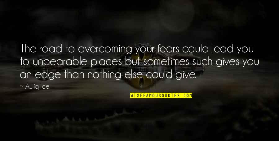 Problems And Struggles Quotes By Auliq Ice: The road to overcoming your fears could lead