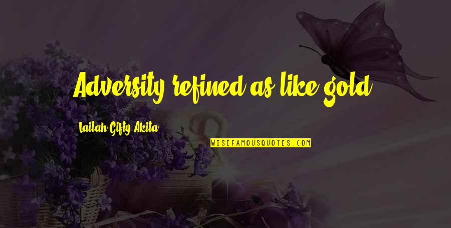 Problems And Struggles Quotes By Lailah Gifty Akita: Adversity refined as like gold.