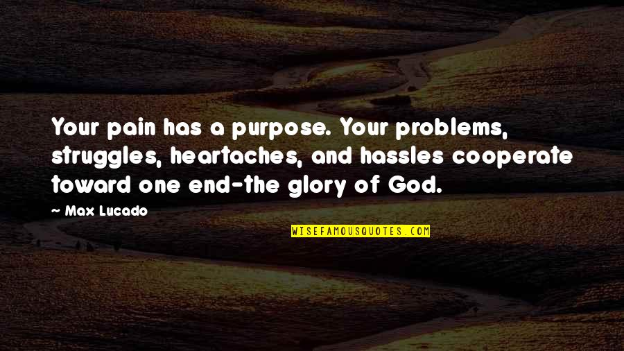 Problems And Struggles Quotes By Max Lucado: Your pain has a purpose. Your problems, struggles,