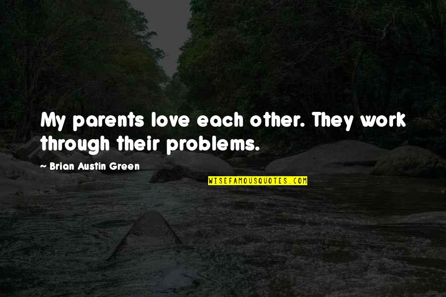 Problems At Work Quotes By Brian Austin Green: My parents love each other. They work through