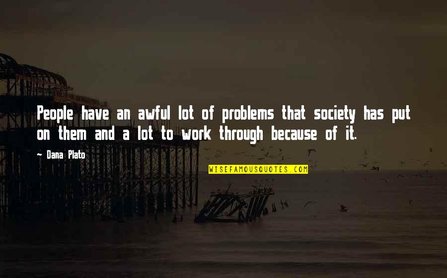 Problems At Work Quotes By Dana Plato: People have an awful lot of problems that