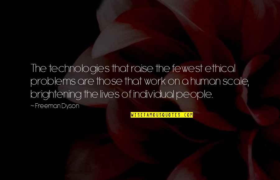 Problems At Work Quotes By Freeman Dyson: The technologies that raise the fewest ethical problems