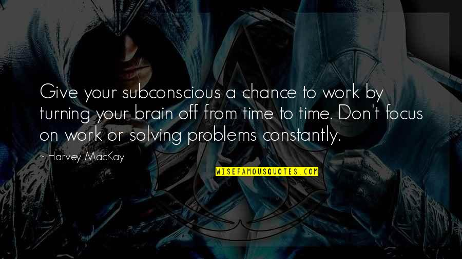 Problems At Work Quotes By Harvey MacKay: Give your subconscious a chance to work by