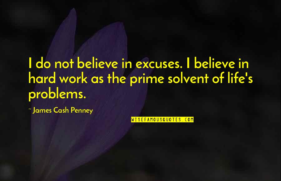 Problems At Work Quotes By James Cash Penney: I do not believe in excuses. I believe