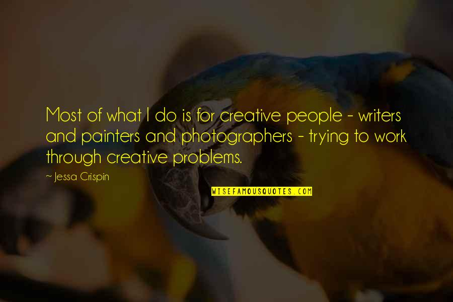 Problems At Work Quotes By Jessa Crispin: Most of what I do is for creative
